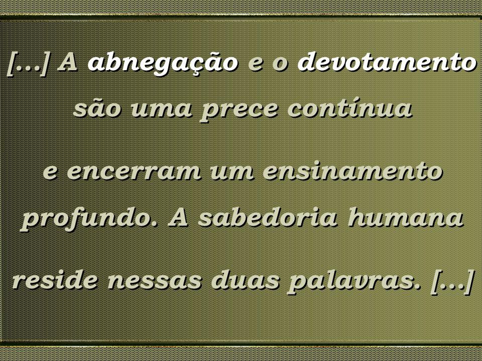 [...] A abnegação e o devotamento são uma prece contínua